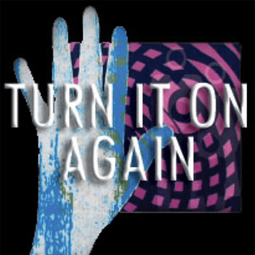 turn it on again